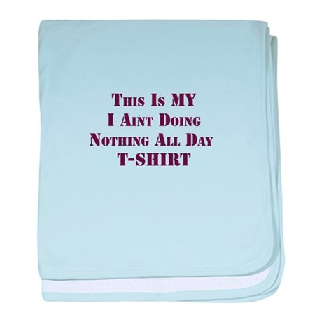 this is my i aint doing nothing all day t-shirt ba