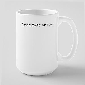 I do things my way. Mugs