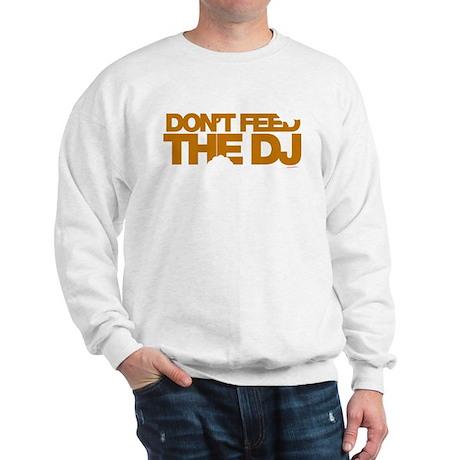 Don't Feed The DJ Sweatshirt