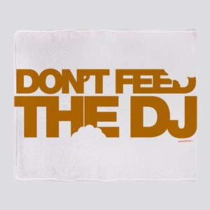 Don't Feed The DJ Throw Blanket