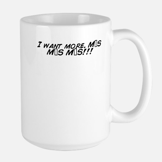 I want more. MÁS MÁS MÁS!!! Mugs