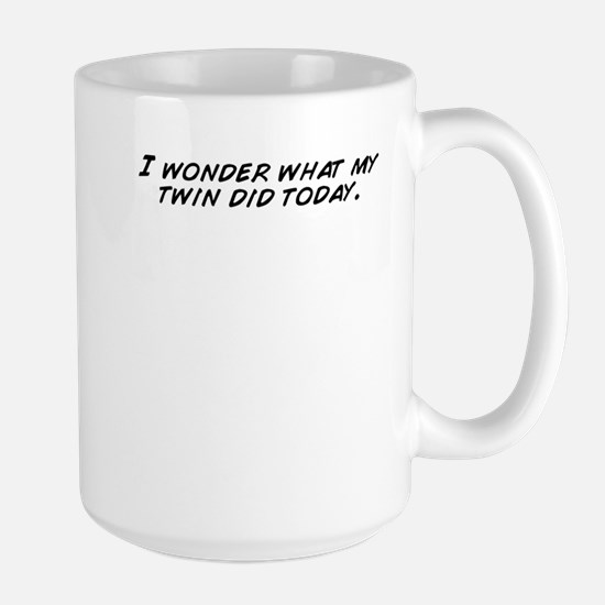 I wonder what my twin did today. Mugs