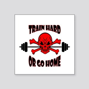 """Train Hard or Go Home Square Sticker 3"""" x 3"""""""