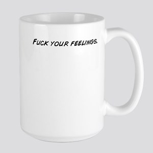 Fuck your feelings. Mugs