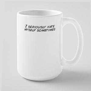 I seriously hate myself sometimes Mugs