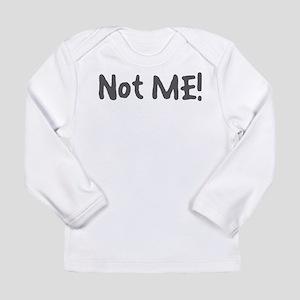 Not Me! Long Sleeve Infant T-Shirt