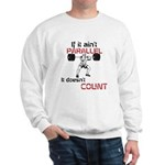 If it aint parallel it doesnt count Sweatshirt