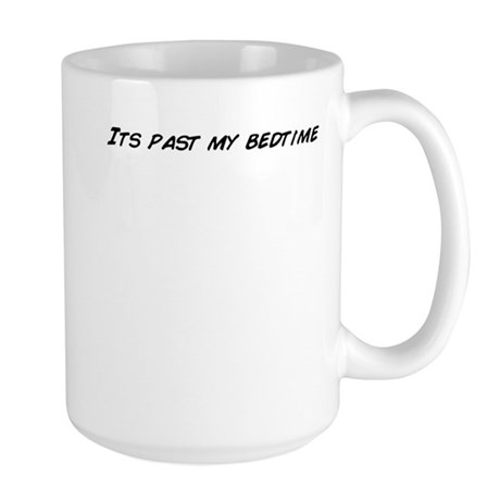 Its past my bedtime Mugs