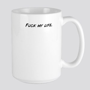 Fuck my life. Mugs