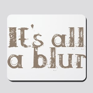 It's all a blur Mousepad
