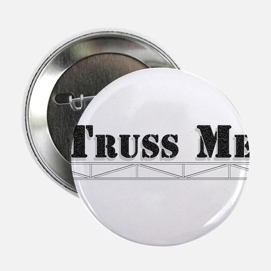 """Truss Me 2.25"""" Button"""
