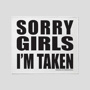 SORRY GIRLS I'M TAKEN Throw Blanket