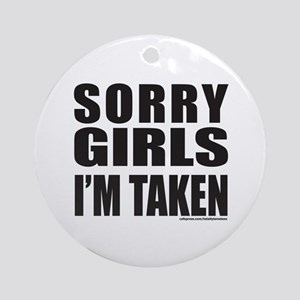SORRY GIRLS I'M TAKEN Ornament (Round)