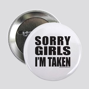 "SORRY GIRLS I'M TAKEN 2.25"" Button"