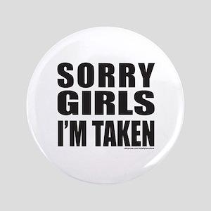 "SORRY GIRLS I'M TAKEN 3.5"" Button"