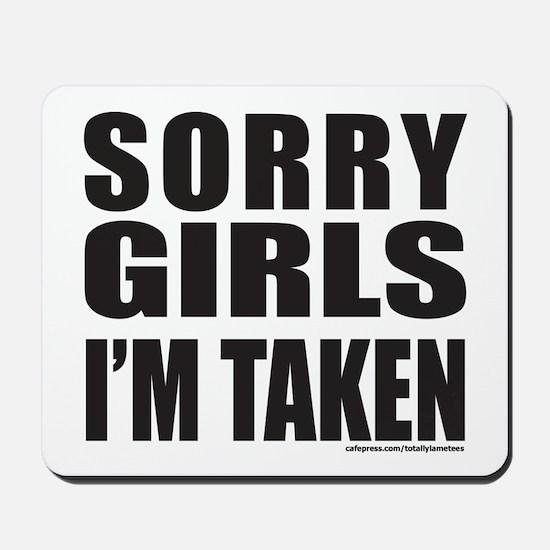 SORRY GIRLS I'M TAKEN Mousepad