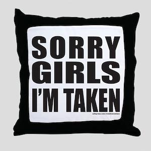 SORRY GIRLS I'M TAKEN Throw Pillow