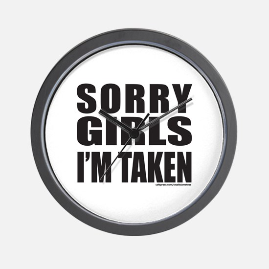 SORRY GIRLS I'M TAKEN Wall Clock