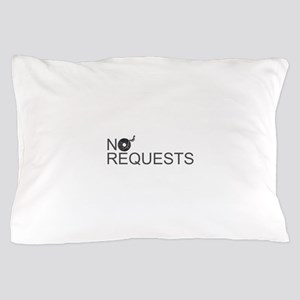No Requests Pillow Case