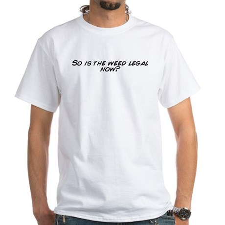 So is the weed legal now? T-Shirt