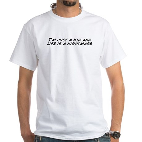 I'm just a kid and life is a nightmare T-Shir - 100% Cotton White T-Shirt