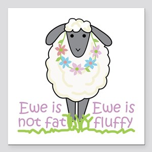 "Ewe is Not Fat Square Car Magnet 3"" x 3"""