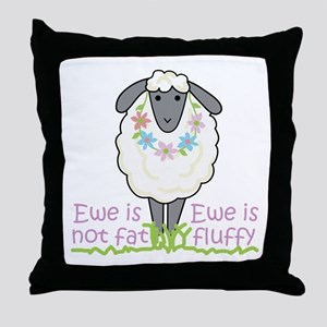 Ewe is Not Fat Throw Pillow