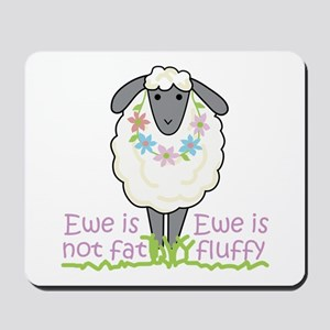 Ewe is Not Fat Mousepad