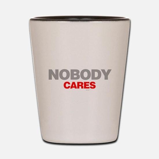 Nobody Cares Shot Glass