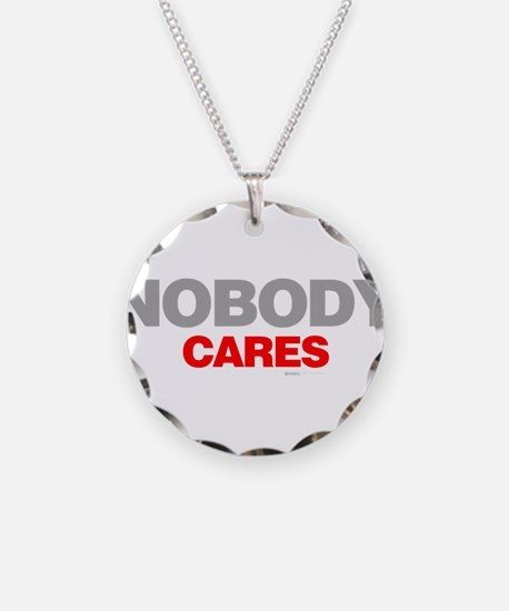 Nobody Cares Necklace