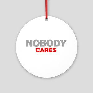 Nobody Cares Ornament (Round)