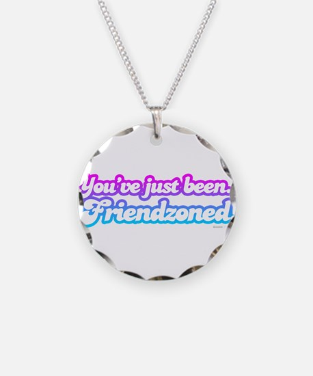 You've just been friendzoned Necklace Circle Charm