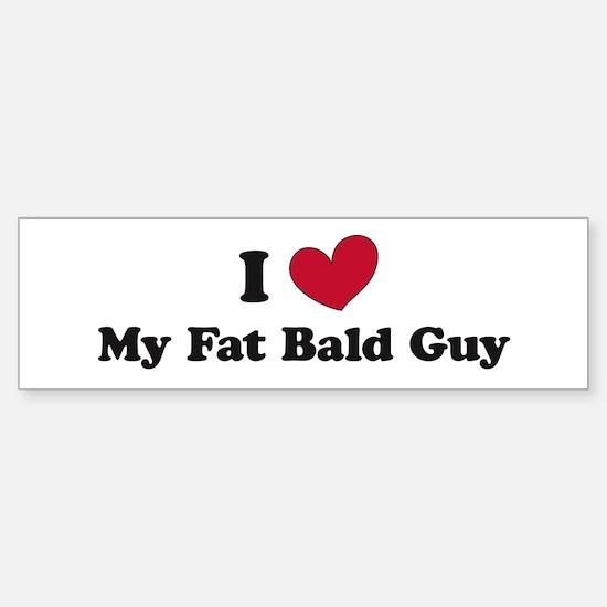 I love my fat bald guy Sticker (Bumper)
