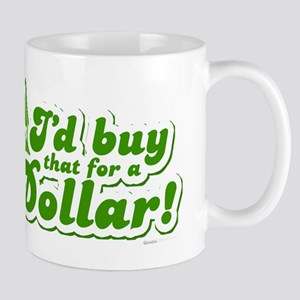 I'd Buy That For A Dollar Mug