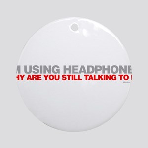Im Using Headphones Ornament (Round)