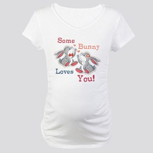 Some Bunny Loves You Maternity T-Shirt