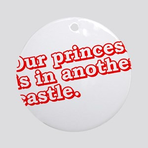 Our Princess is in another castle Ornament (Round)