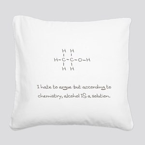 Alcohol is a solution Square Canvas Pillow