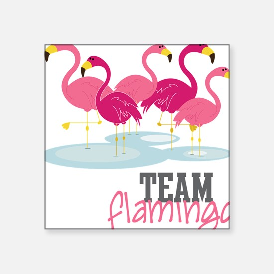 "Team Flamingo Square Sticker 3"" x 3"""