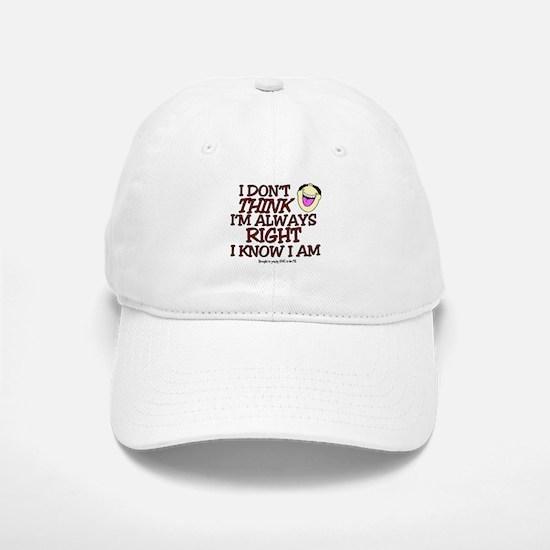 I DON'T THINK I'M ALWAYS RIGHT... Baseball Baseball Cap