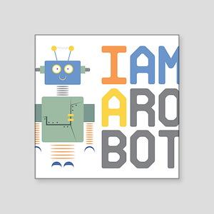 """I Am A Robot Square Sticker 3"""" x 3"""""""
