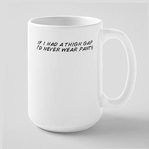 if i had a thigh gap i'd never wear pants Mug