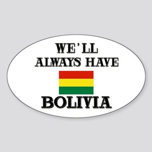 We Will Always Have Bolivia Oval Sticker