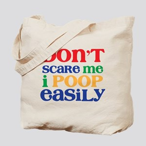 Don't Scare Me. I Poop Easily. Tote Bag