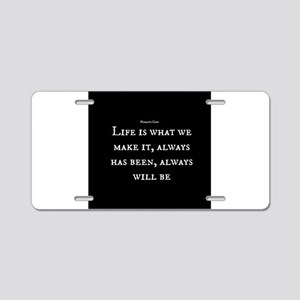 Life is What we Make It Aluminum License Plate