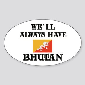 We Will Always Have Bhutan Oval Sticker