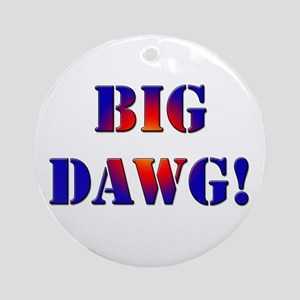 Big Dawg! Ornament (Round)