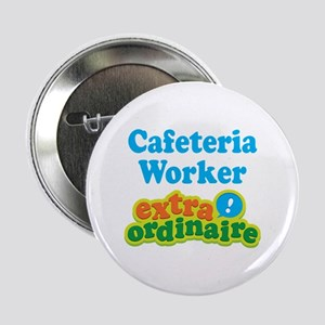 "Cafeteria Worker Extraordinaire 2.25"" Button"