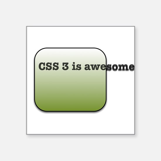 """CSS3 Is Awesome Square Sticker 3"""" x 3"""""""