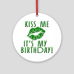 Green Kiss Me It's My Birthday Ornament (Round)